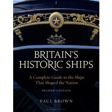 Britain's Historic Ships: A Complete Guide to the Ships That Shaped the Nation Paperback